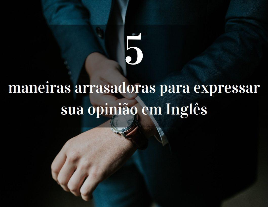 5 maneiras de expressar sua opinião em inglês